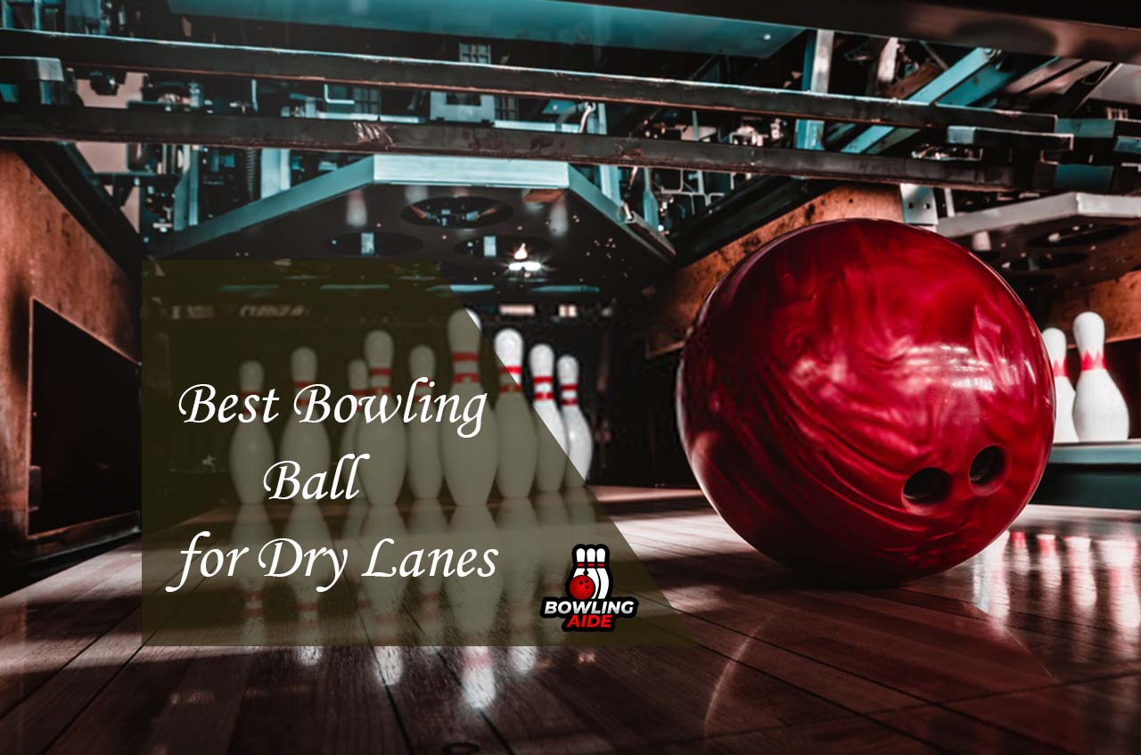 Best Bowling Ball for Dry Lanes