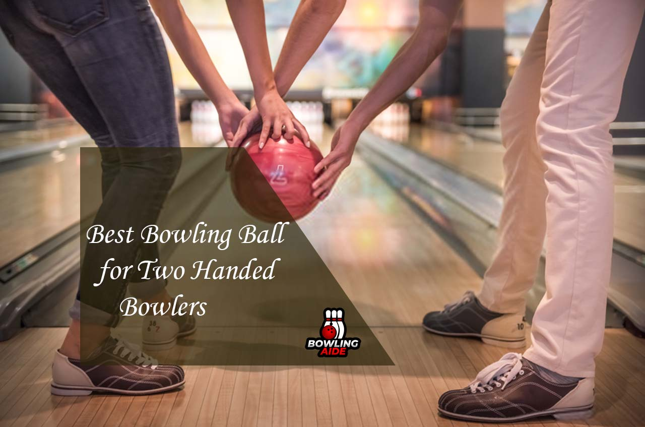Best Bowling Ball for Two Handed Bowlers