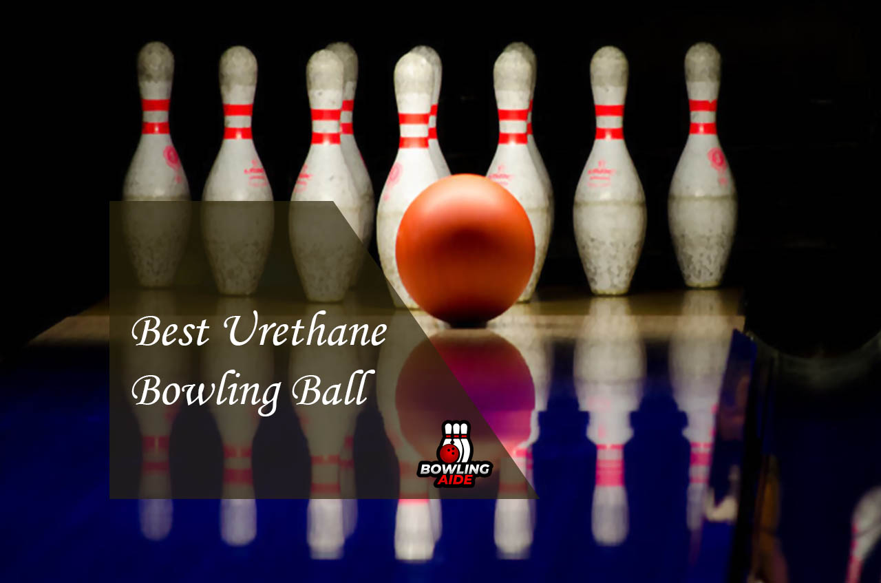 Best Urethane Bowling Ball