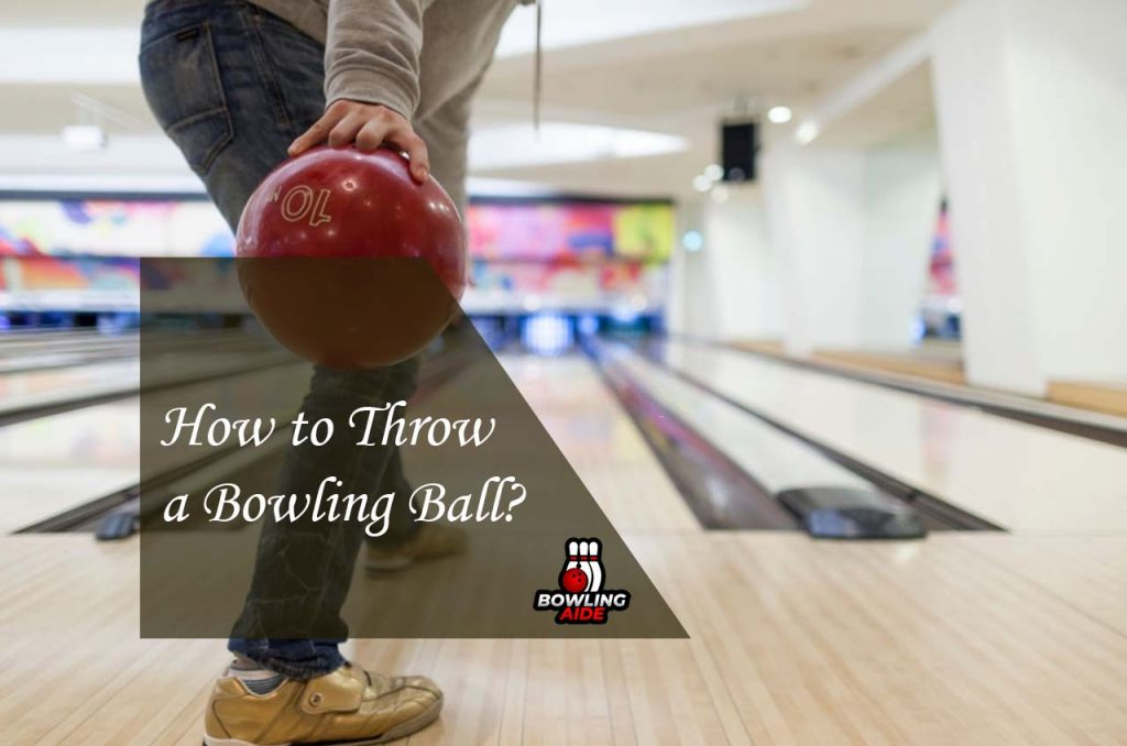 How to Throw a Bowling Ball