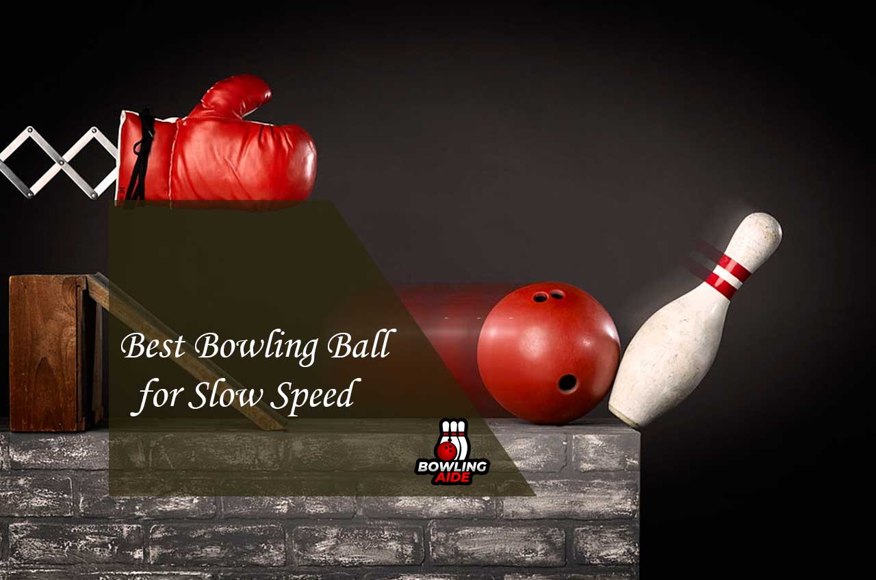 Best Bowling Ball for Slow Speed