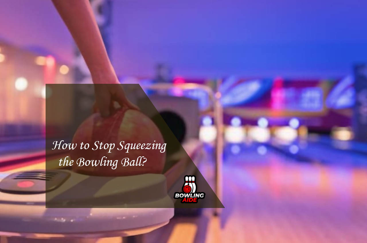 How to Stop Squeezing the Bowling Ball