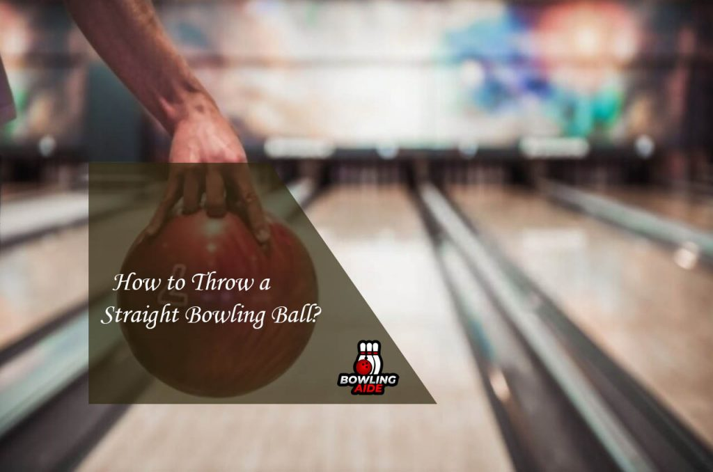 How to Throw a Straight Bowling Ball